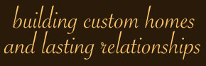 Building Custom Homes and Lasting Relationships
